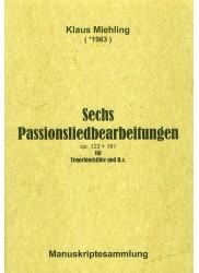 Sechs Passionsliedbearbeitungen Op 123 + 161