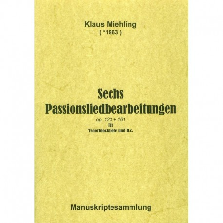 Sechs Passionsliedbearbeitungen Op. 123 + 161