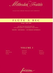 Flûte À Bec - Methodes Et Traites.  Europe 1500-1800  Volume I