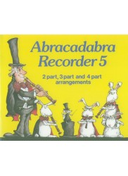 Abracadabra Recorder 5.  2 part, 3 part and 4 part arrangements