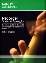 Recorder Scales and Arpeggios (Trinity Guildhall Descant and Treble examinations from 2007) Initial - Grade 8