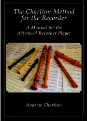 The Charlton Method for the Recorder. A Manual for the Advanced Recorder Player